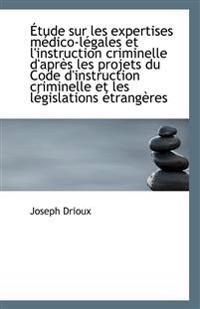 Etude Sur Les Expertises Medico-Legales Et L'Instruction Criminelle D'Apres Les Projets Du Code D'In