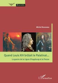 Quand Louis XIV brulait le Palatinat...