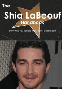Shia LaBeouf Handbook - Everything you need to know about Shia LaBeouf