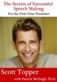 Secrets of Successful Speech Making For the First-Time Presenter