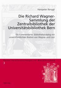 Die Richard Wagner-Sammlung der Zentralbibliothek der Universitaetsbibliothek Bern