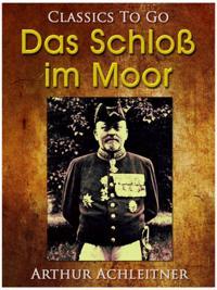 Das Schlo im Moor, Ein Roman aus den bayerischen Bergen