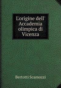 L'Origine Dell' Accademia Olimpica Di Vicenza
