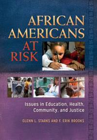 African Americans at Risk: Issues in Education, Health, Community, and Justice [2 volumes]