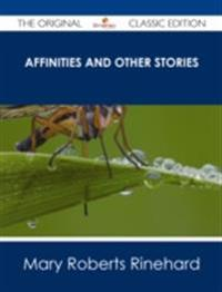 Affinities and Other Stories - The Original Classic Edition