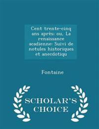 Cent Trente-Cinq ANS Apres; Ou, La Renaissance Acadienne