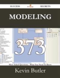 Modeling 373 Success Secrets - 373 Most Asked Questions On Modeling - What You Need To Know