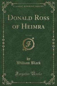 Donald Ross of Heimra, Vol. 1 of 3 (Classic Reprint)