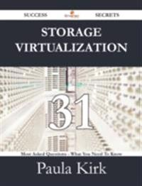 Storage Virtualization 31 Success Secrets - 31 Most Asked Questions On Storage Virtualization - What You Need To Know