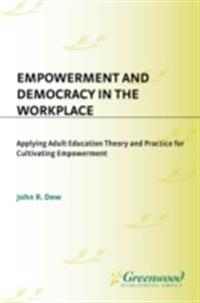 Empowerment and Democracy in the Workplace: Applying Adult Education Theory and Practice for Cultivating Empowerment