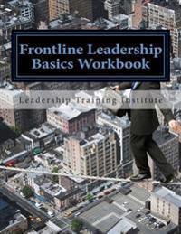 Frontline Leadership Basics Workbook: Training Workbook