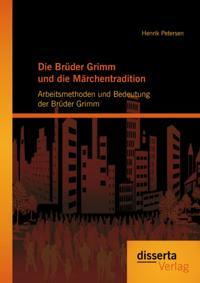 Die Bruder Grimm und die Marchentradition: Arbeitsmethoden und Bedeutung der Bruder Grimm