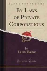 By-Laws of Private Corporations (Classic Reprint)