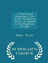A General and Elementary View of the Undulatory Theory as Applied to the Dispersion of Light - Scholar's Choice Edition