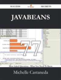 JavaBeans 77 Success Secrets - 77 Most Asked Questions On JavaBeans - What You Need To Know