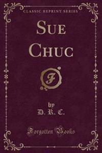 Sue Chuc (Classic Reprint)