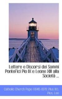 Lettere E Discorsi Dei Sommi Pontefici Pio IX E Leone XIII Alla Societ ...