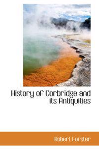 History of Corbridge and Its Antiquities