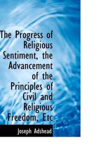 The Progress of Religious Sentiment, the Advancement of the Principles of Civil and Religious Freedom