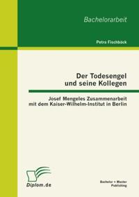 Der Todesengel und seine Kollegen: Josef Mengeles Zusammenarbeit mit dem Kaiser-Wilhelm-Institut in Berlin
