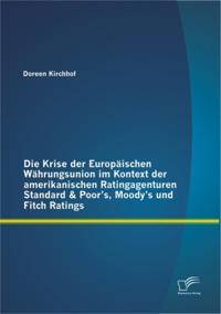 Die Krise der Europaischen Wahrungsunion im Kontext der amerikanischen Ratingagenturen Standard & Poor's, Moody's und Fitch Ratings
