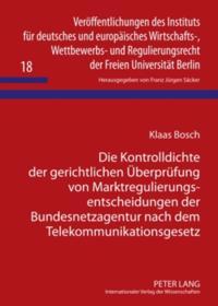 Die Kontrolldichte der gerichtlichen Ueberpruefung von Marktregulierungsentscheidungen der Bundesnetzagentur nach dem Telekommunikationsgesetz