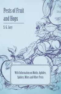 Pests of Fruit and Hops - With Information on Moths, Aphides, Spiders, Mites and Other Pests