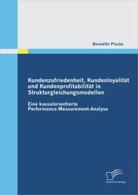 Kundenzufriedenheit, Kundenloyalitat und Kundenprofitabilitat in Strukturgleichungsmodellen: Eine kausalorientierte Performance-Measurement-Analyse