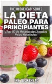 La Dieta Paleo Para Principiantes !Top 50 de Recetas de Licuados Paleo Reveladas!