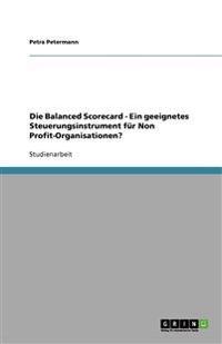Die Balanced Scorecard - Ein Geeignetes Steuerungsinstrument Fur Non Profit-Organisationen?