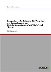 Europa in Den Nachrichten - Ein Vergleich Des Europabezuges Der Nachrichtensendungen Arte-Info Und Heute