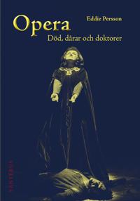 Opera : död, dårar och doktorer