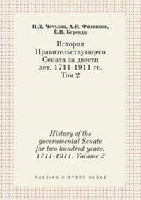 History of the Governmental Senate for Two Hundred Years. 1711-1911. Volume 2