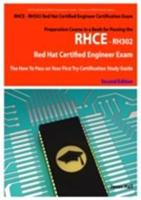 RHCE - RH302 Red Hat Certified Engineer Certification Exam Preparation Course in a Book for Passing the RHCE - RH302 Red Hat Certified Engineer Exam - The How To Pass on Your First Try Certification Study Guide - Second Edition