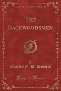 The Backwoodsmen (Classic Reprint)