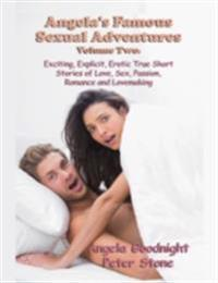 Angela's Famous Sexual Adventures Volume Two: Exciting, Explicit, Erotic True Short Stories of Love, Sex, Passion, Romance and Lovemaking