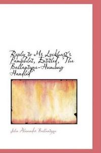Reply to Mr Lockhart's Pamphlet, Entitled, 'the Ballantyne-humbug Handled'