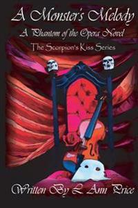 A Monster's Melody: A Phantom of the Opera Novel