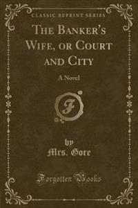 The Banker's Wife, or Court and City