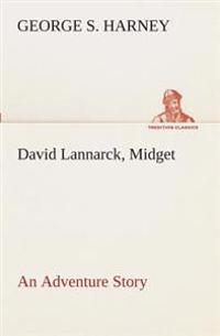 David Lannarck, Midget an Adventure Story