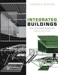 Integrated Buildings: The Systems Basis of Architecture