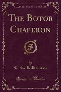 The Botor Chaperon (Classic Reprint)