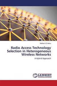 Radio Access Technology Selection in Heterogeneous Wireless Networks