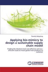Applying Bio-Mimicry to Design a Sustainable Supply Chain Model