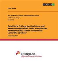Detaillierte Prüfung der Koalitions- und Versammlungsfreiheit in der europäischen Rechtsprechung. Dürfen verbeamtete Lehrkräfte streiken?