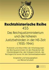 Das Reichsjustizministerium Und Die Hoeheren Justizbehoerden in Der NS-Zeit (1935-1944): Protokolle Und Mitschriften Der Arbeitstagungen Der Reichsjus