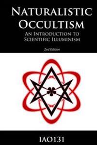 Naturalistic Occultism: An Introduction to Scientific Illuminism