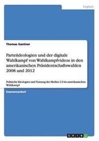 Parteiideologien Und Der Digitale Wahlkampf Von Wahlkampfvideos in Den Amerikanischen Prasidentschaftswahlen 2008 Und 2012