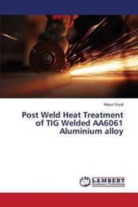 Post Weld Heat Treatment of TIG Welded Aa6061 Aluminium Alloy