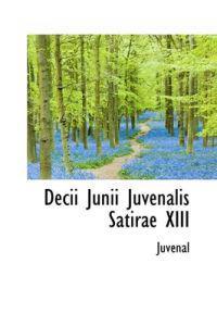 Decii Junii Juvenalis Satirae XIII